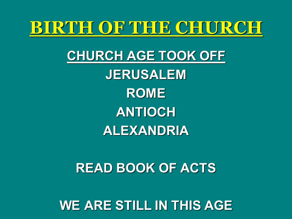 BIRTH OF THE CHURCH CHURCH AGE TOOK OFF JERUSALEM ROME ANTIOCH