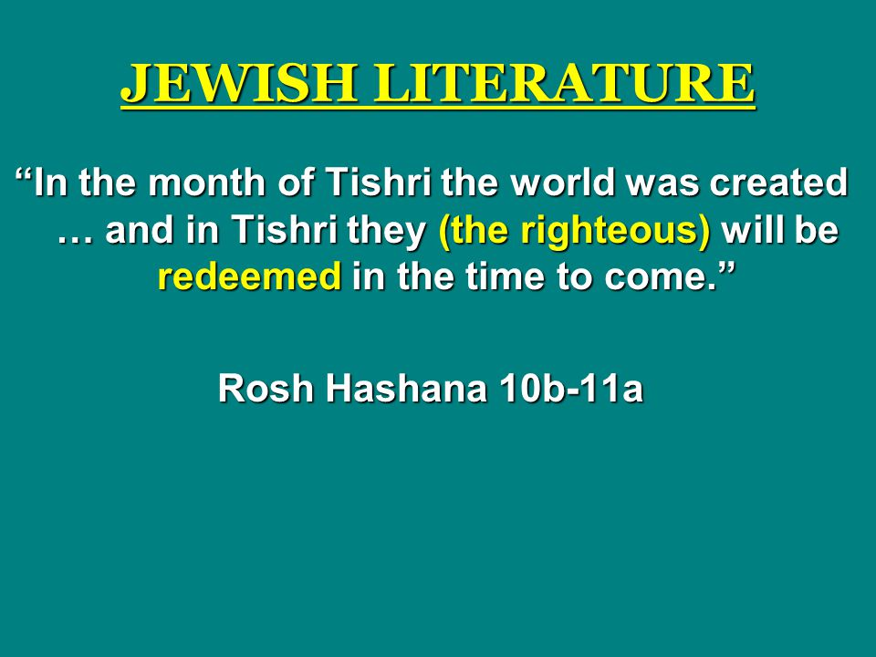 JEWISH LITERATURE In the month of Tishri the world was created … and in Tishri they (the righteous) will be redeemed in the time to come.