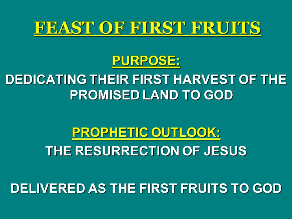 FEAST OF FIRST FRUITS PURPOSE: