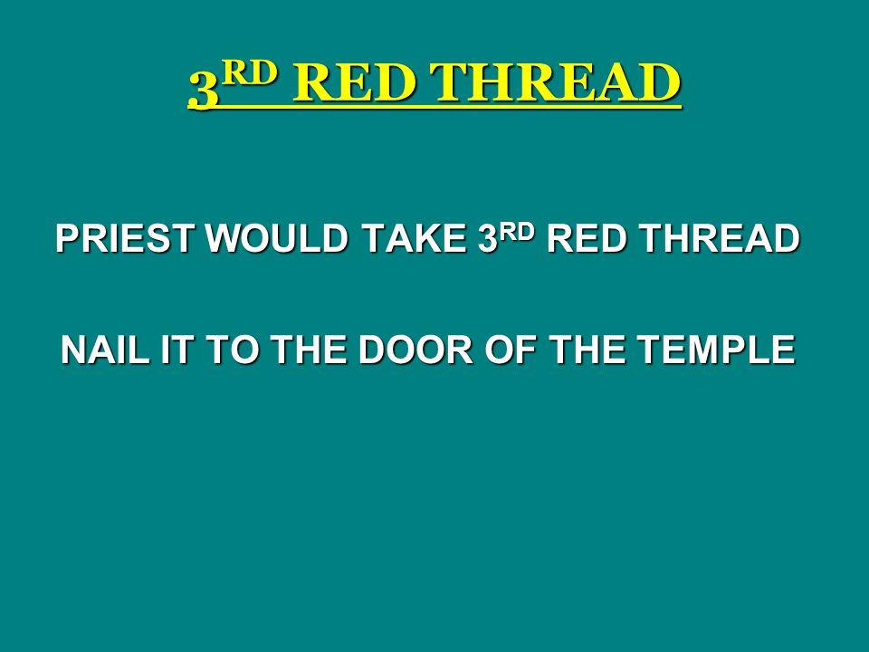 PRIEST WOULD TAKE 3RD RED THREAD NAIL IT TO THE DOOR OF THE TEMPLE