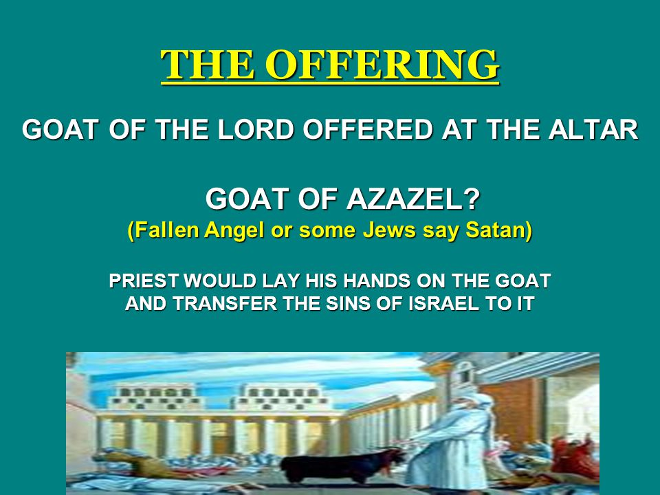 THE OFFERING GOAT OF AZAZEL GOAT OF THE LORD OFFERED AT THE ALTAR