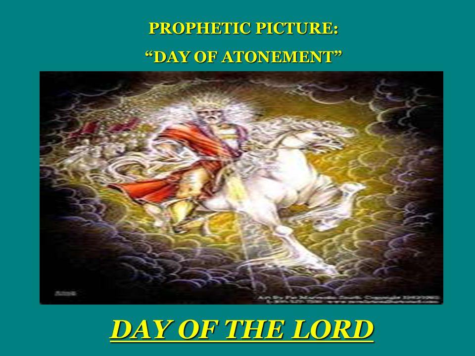 PROPHETIC PICTURE: DAY OF ATONEMENT DAY OF THE LORD