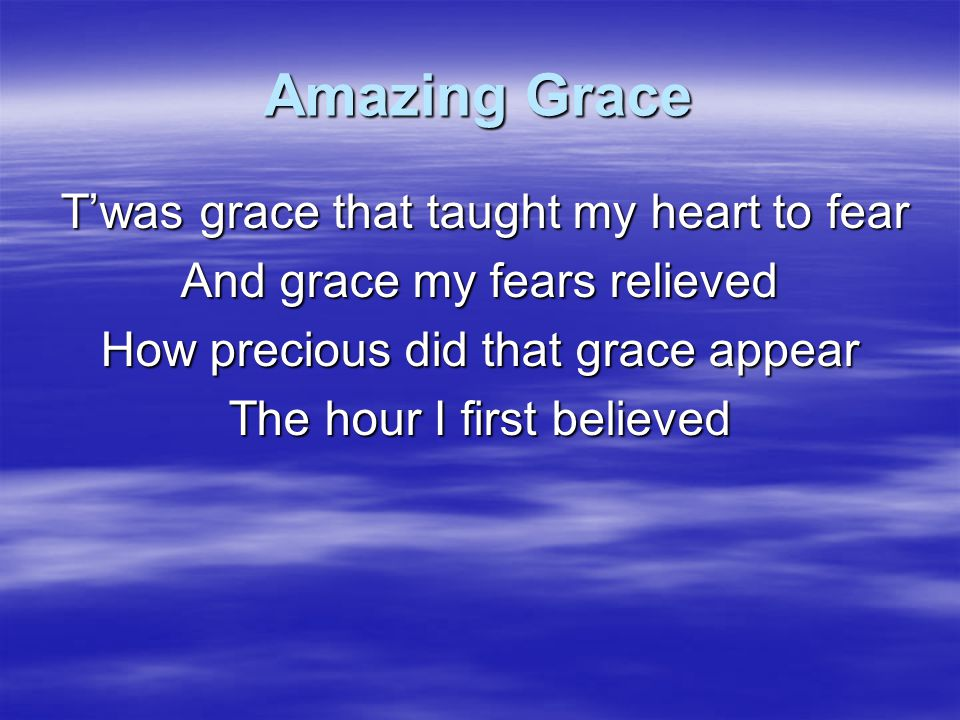 Amazing Grace And grace my fears relieved