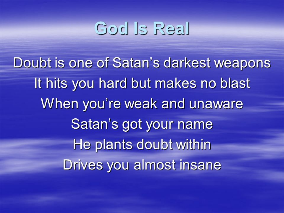 God Is Real Doubt is one of Satan's darkest weapons