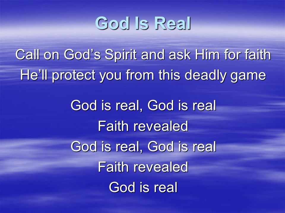 God Is Real Call on God's Spirit and ask Him for faith
