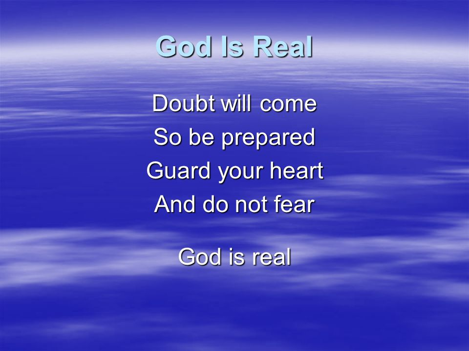 God Is Real Doubt will come So be prepared Guard your heart