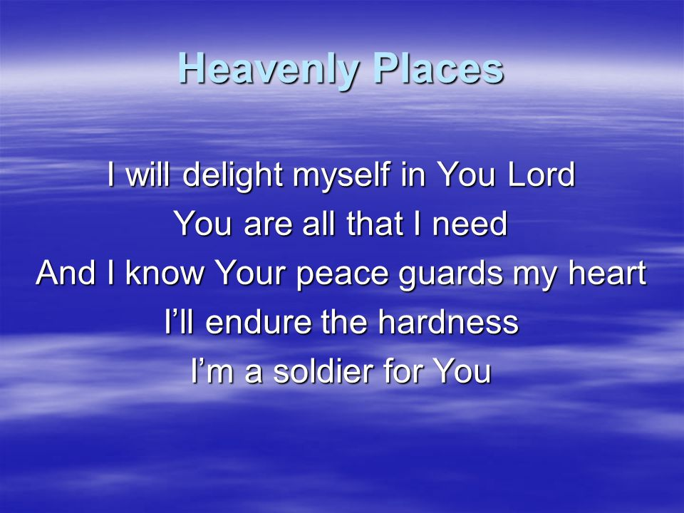 Heavenly Places I will delight myself in You Lord
