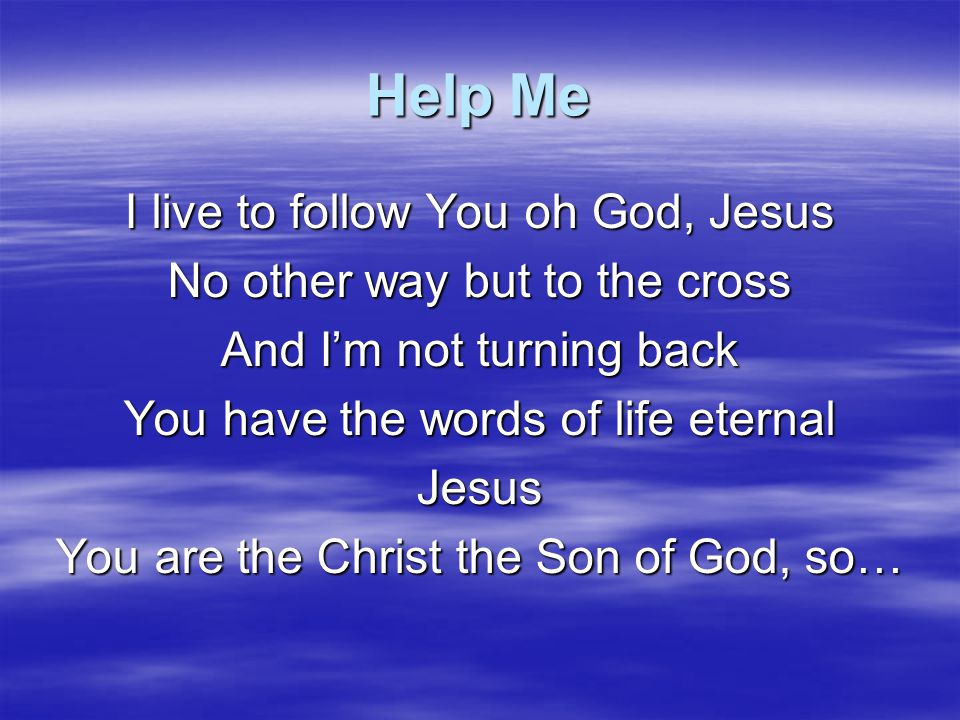 Help Me I live to follow You oh God, Jesus