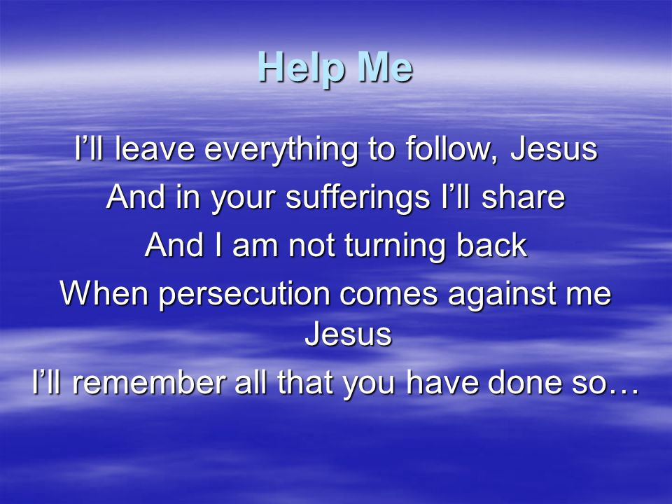 Help Me I'll leave everything to follow, Jesus