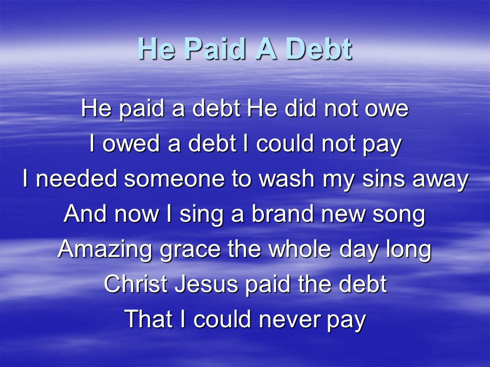 He Paid A Debt He paid a debt He did not owe