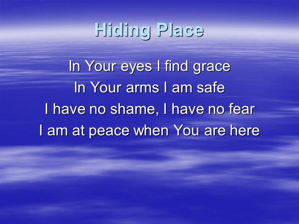 Hiding Place In Your eyes I find grace In Your arms I am safe