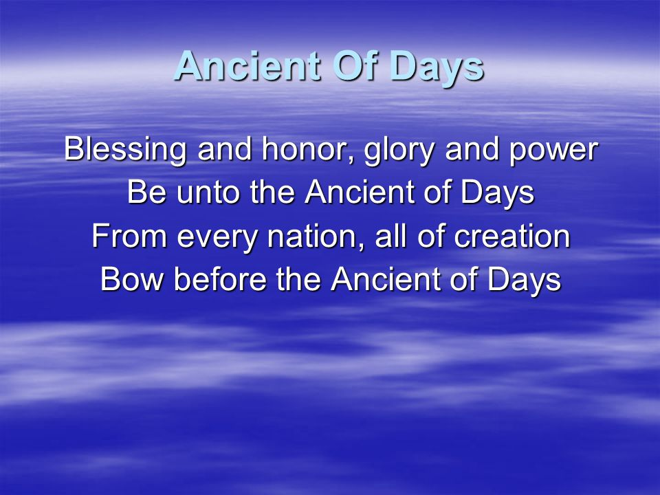 Ancient Of Days Blessing and honor, glory and power