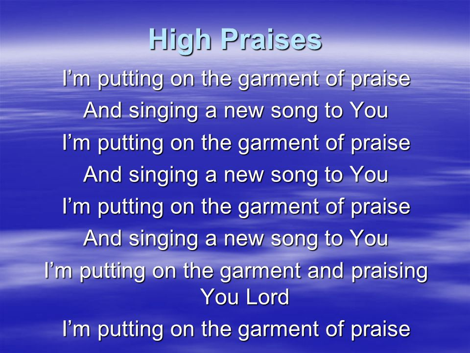 High Praises I'm putting on the garment of praise