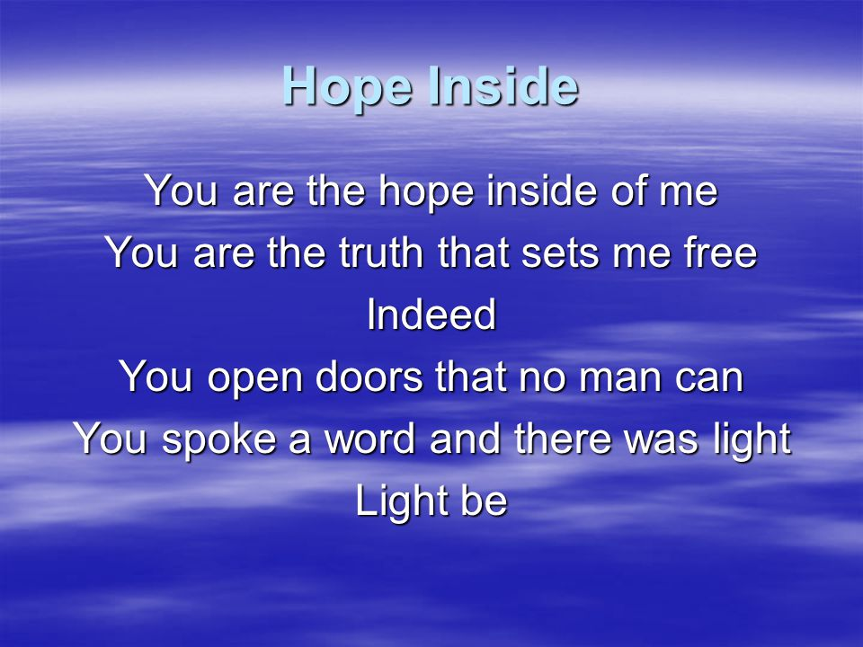 Hope Inside You are the hope inside of me