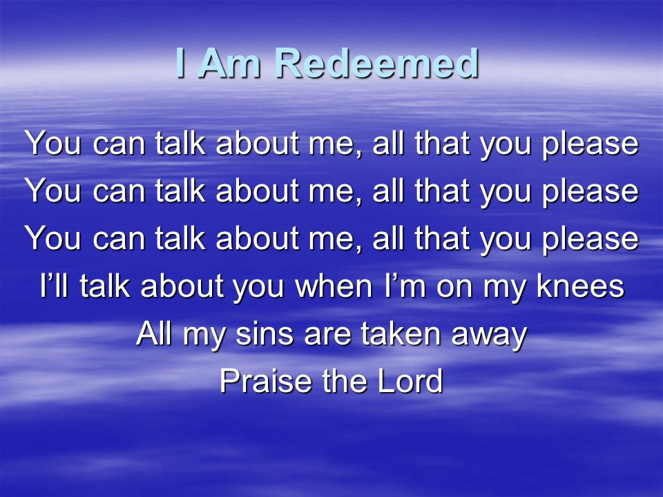 I Am Redeemed You can talk about me, all that you please