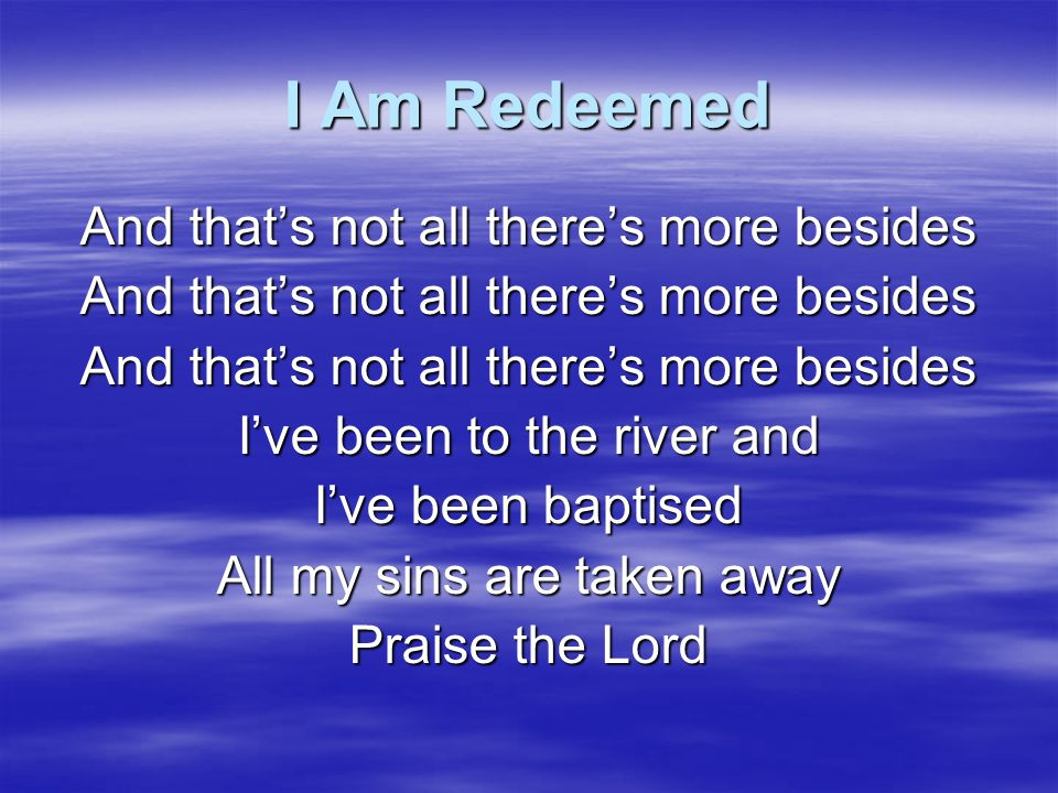 I Am Redeemed And that's not all there's more besides