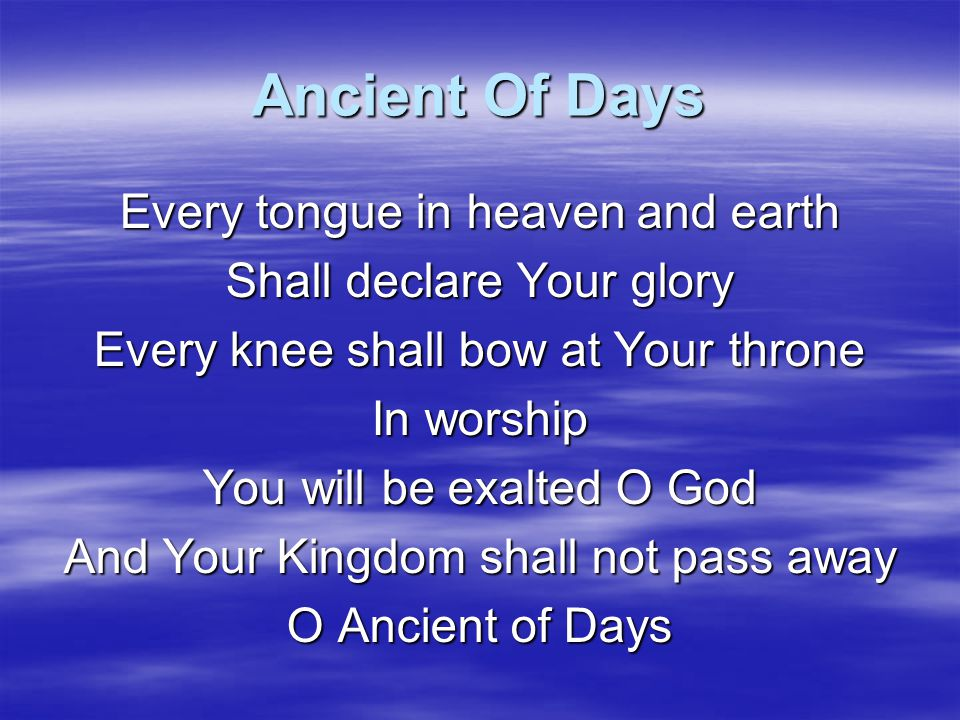 Ancient Of Days Every tongue in heaven and earth