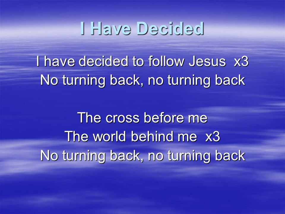 I Have Decided I have decided to follow Jesus x3
