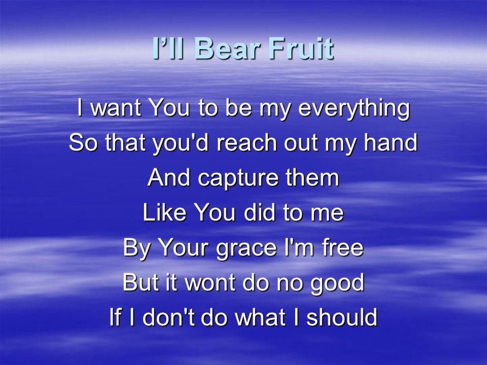 I'll Bear Fruit