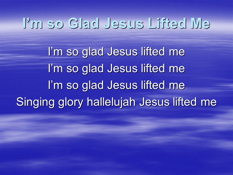 I'm so Glad Jesus Lifted Me