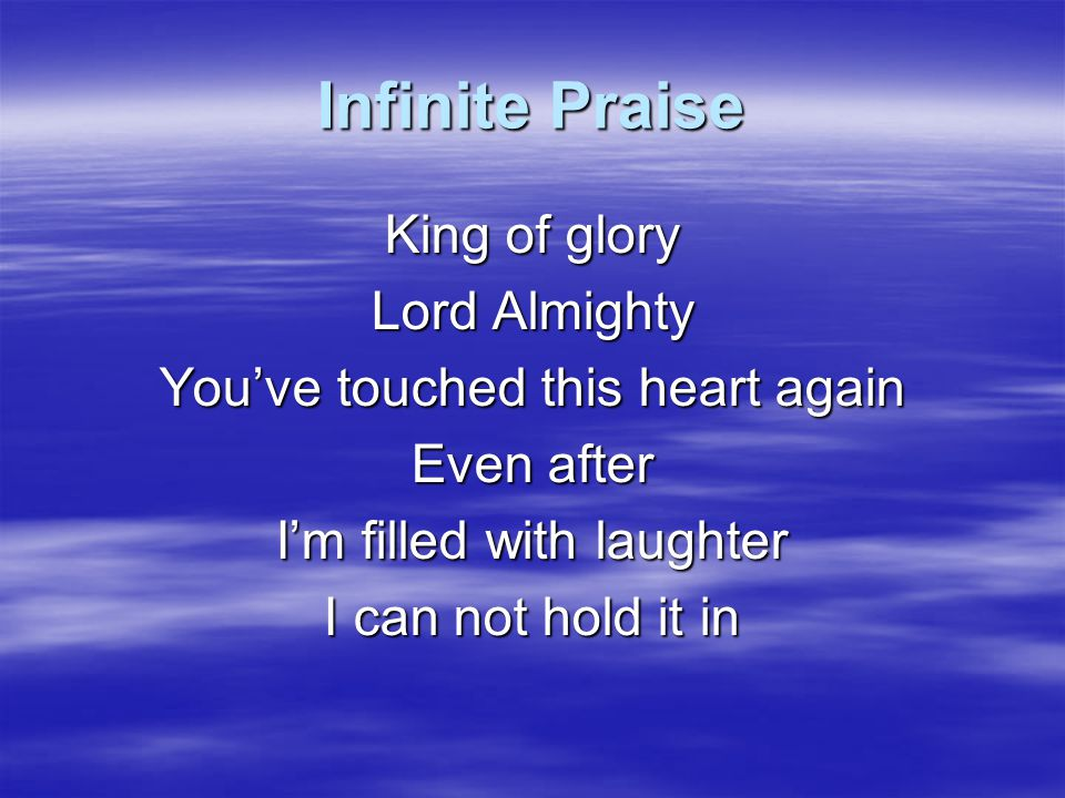 Infinite Praise King of glory Lord Almighty