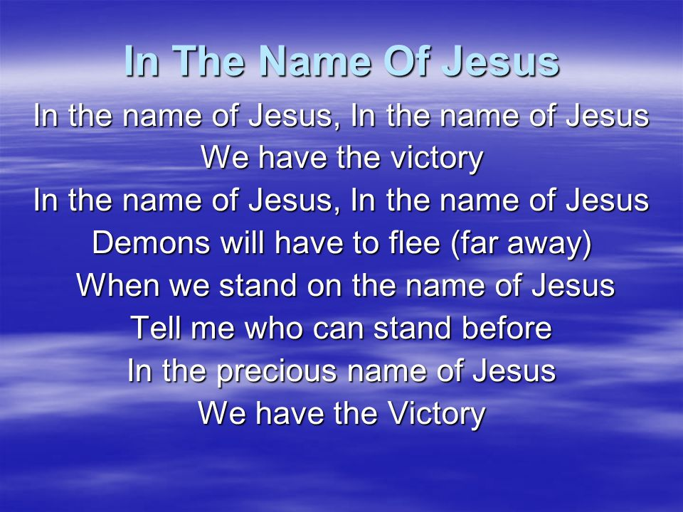 In The Name Of Jesus In the name of Jesus, In the name of Jesus