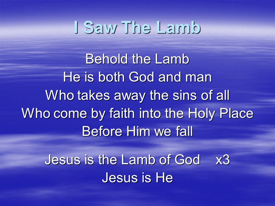 I Saw The Lamb Behold the Lamb He is both God and man