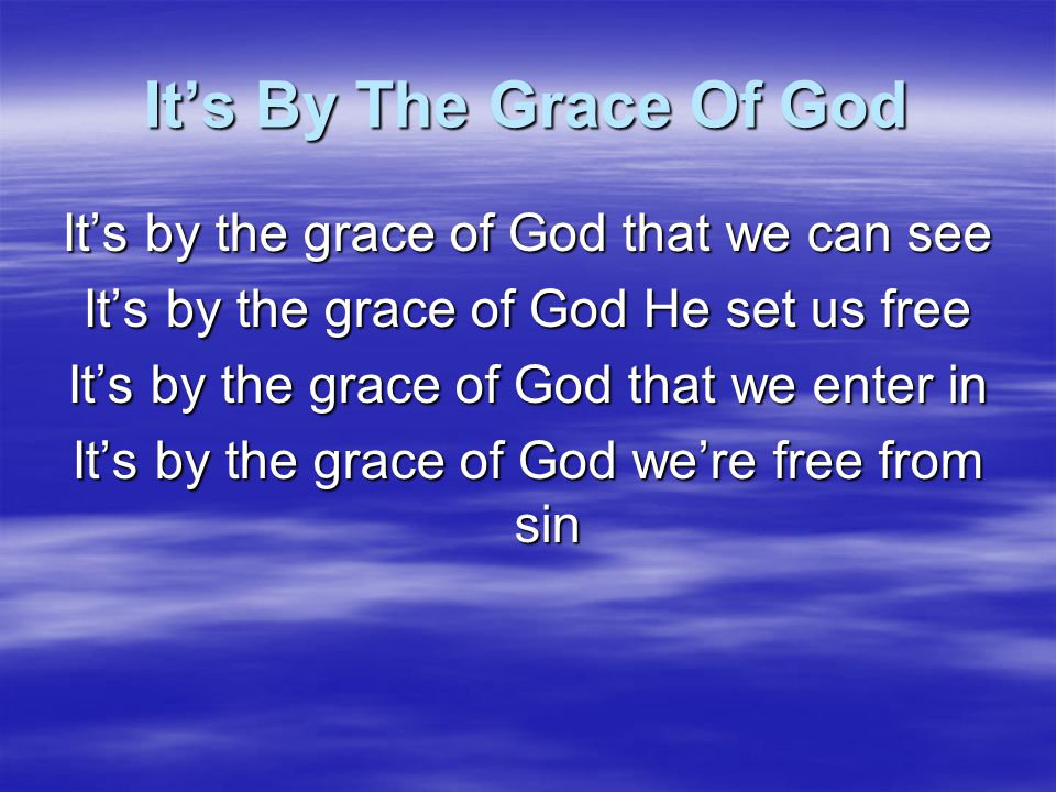 It's By The Grace Of God It's by the grace of God that we can see