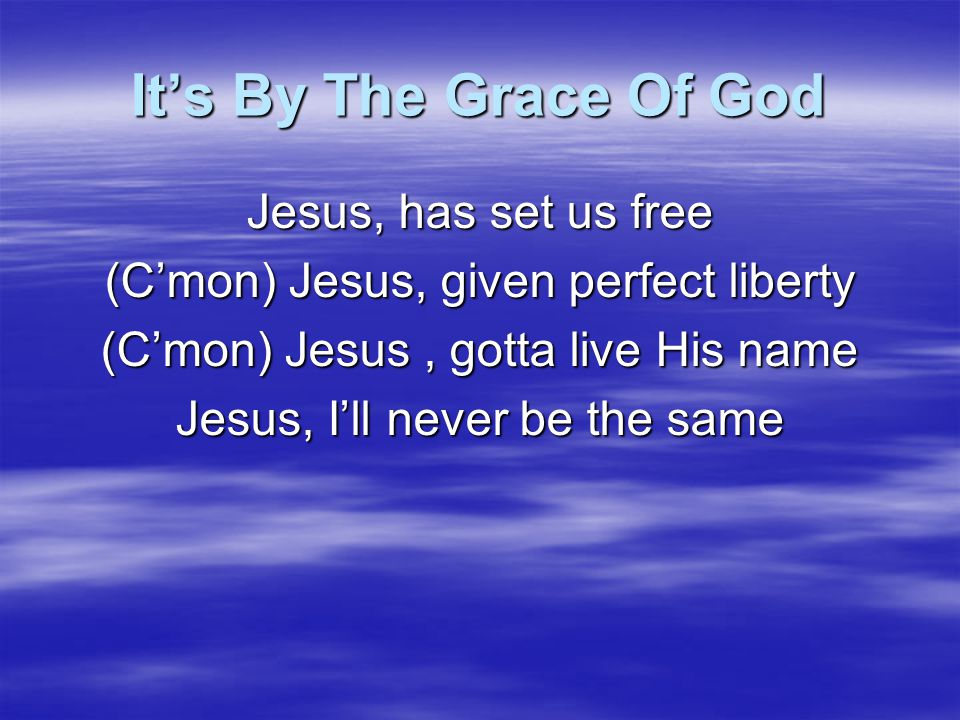 It's By The Grace Of God Jesus, has set us free