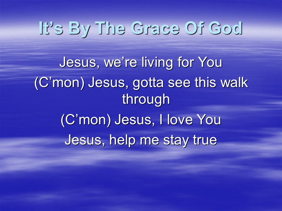 It's By The Grace Of God Jesus, we're living for You