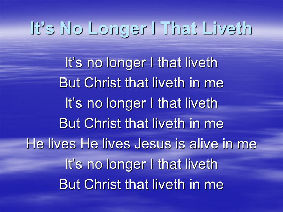 It's No Longer I That Liveth