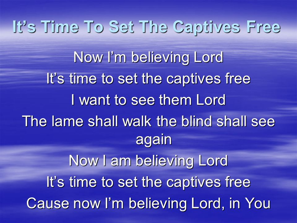 It's Time To Set The Captives Free