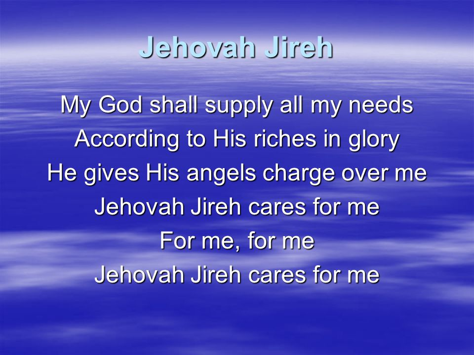 Jehovah Jireh My God shall supply all my needs