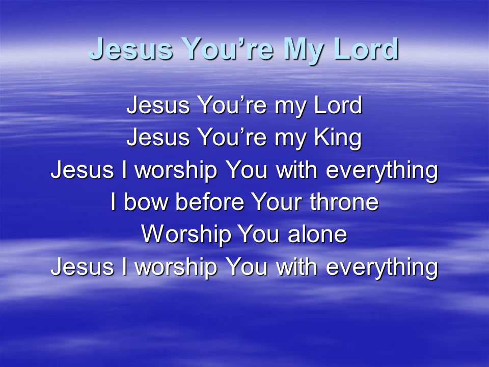 Jesus You're My Lord Jesus You're my Lord Jesus You're my King