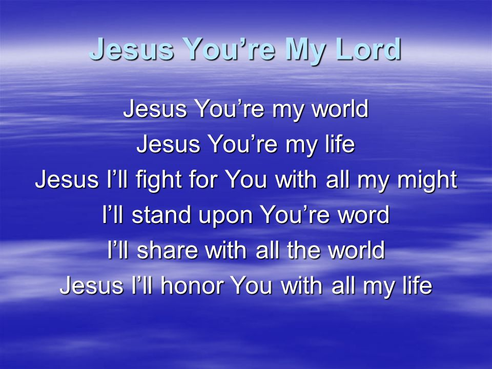 Jesus You're My Lord Jesus You're my world Jesus You're my life