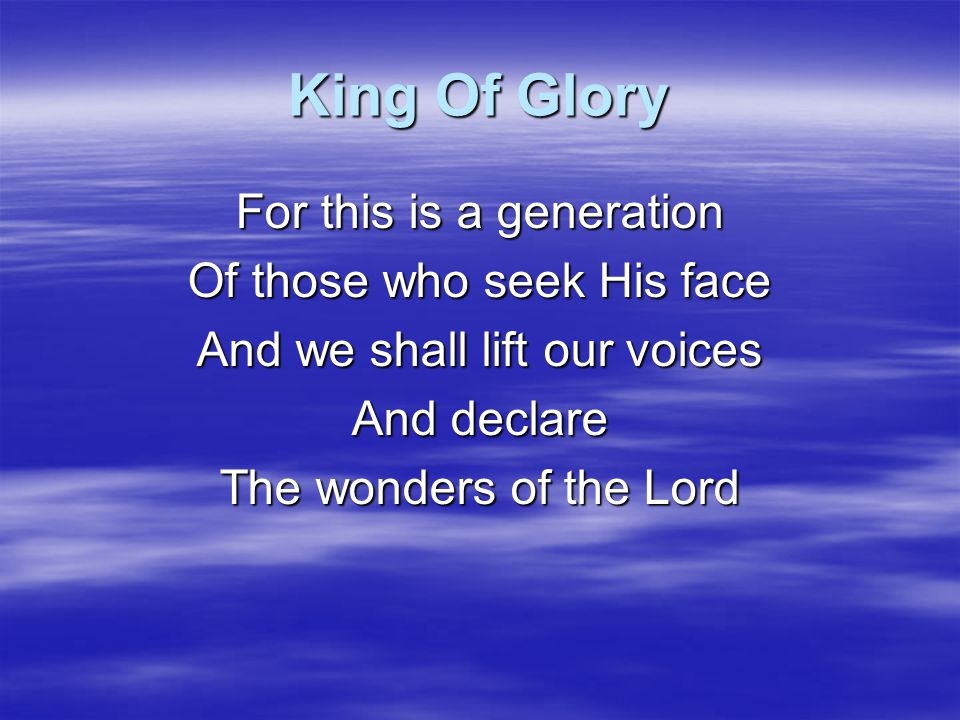 King Of Glory For this is a generation Of those who seek His face