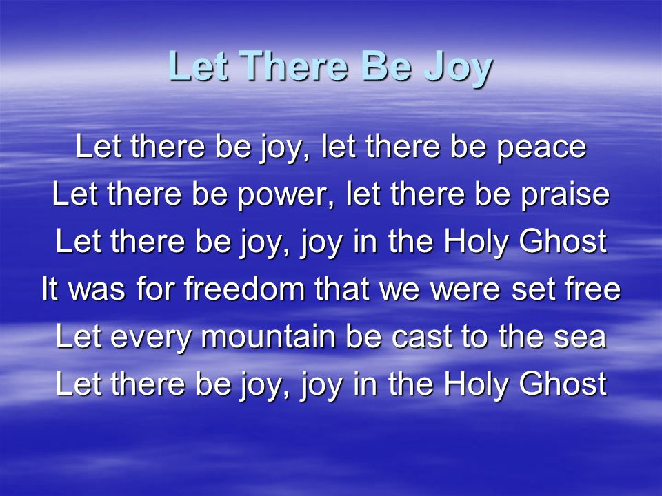 Let There Be Joy Let there be joy, let there be peace