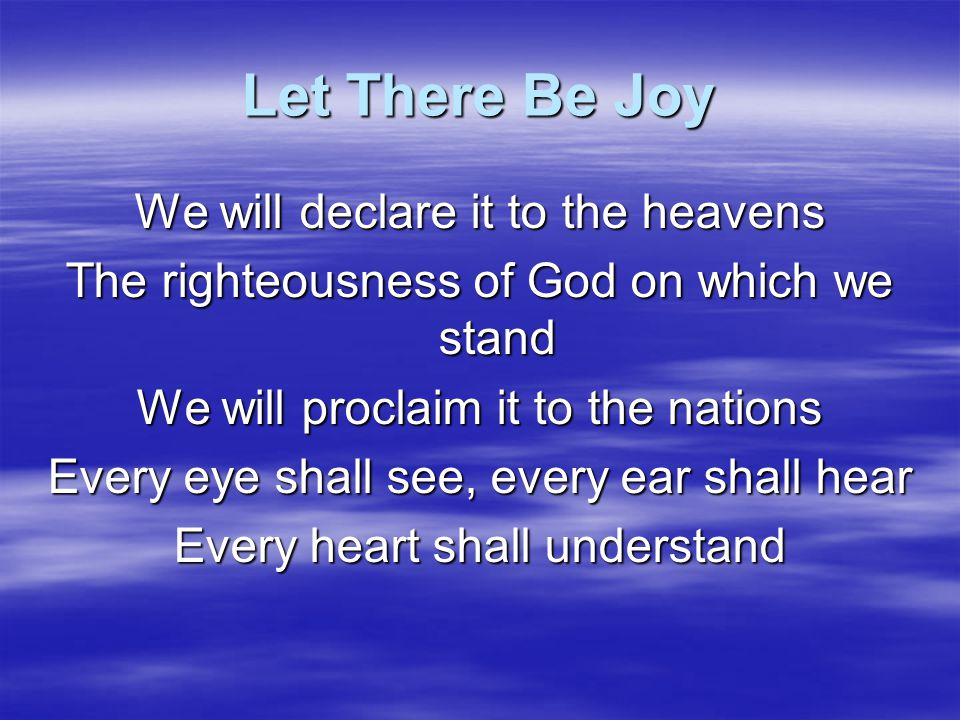 Let There Be Joy We will declare it to the heavens