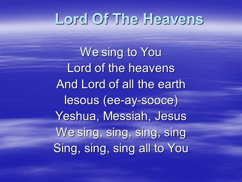 Lord Of The Heavens We sing to You Lord of the heavens