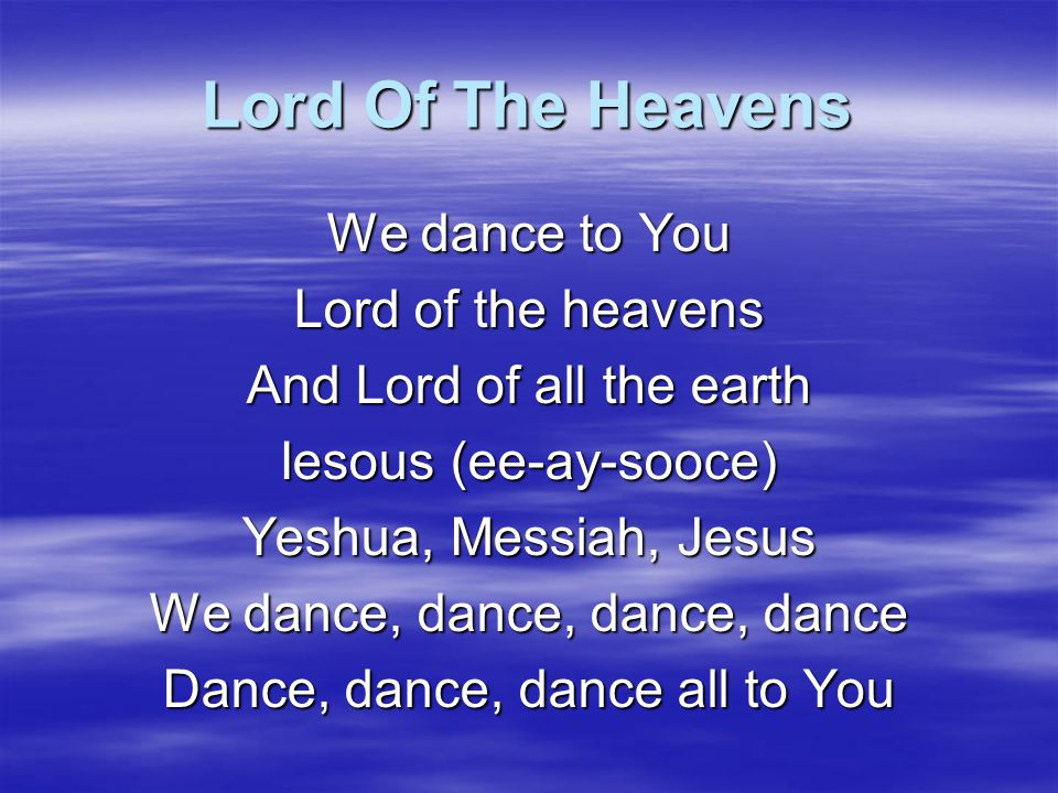 Lord Of The Heavens We dance to You Lord of the heavens