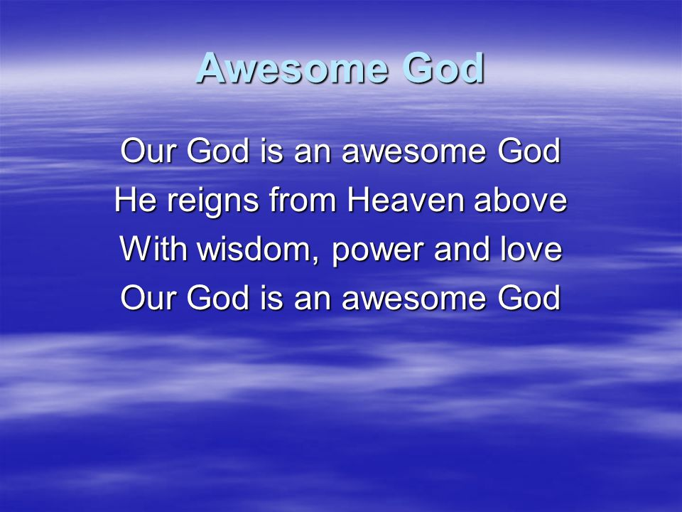 Awesome God Our God is an awesome God He reigns from Heaven above