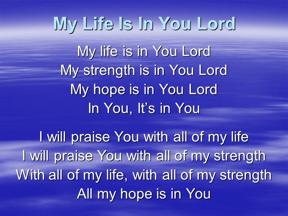 My Life Is In You Lord My life is in You Lord