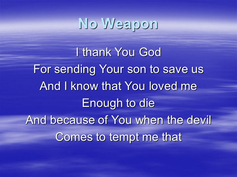 No Weapon I thank You God For sending Your son to save us