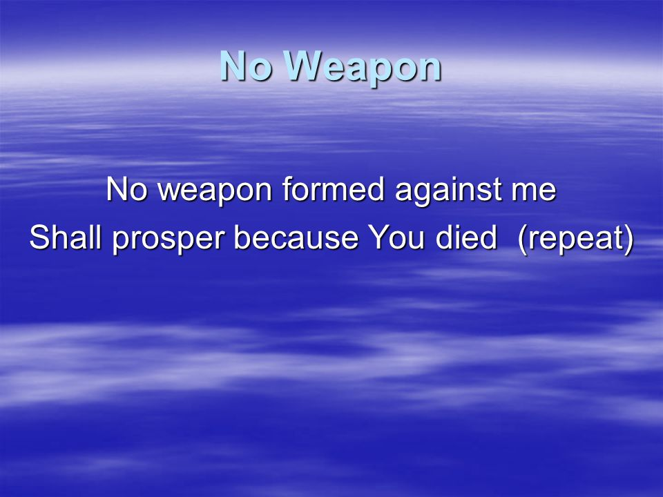 No Weapon No weapon formed against me