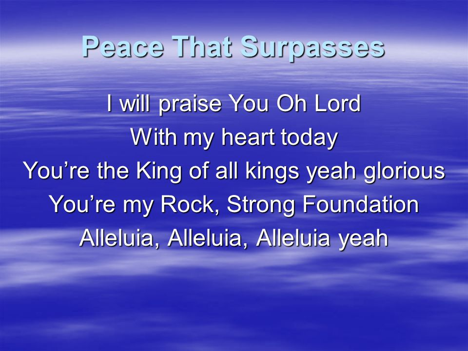 Peace That Surpasses I will praise You Oh Lord With my heart today