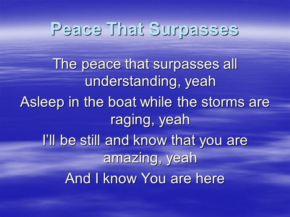Peace That Surpasses The peace that surpasses all understanding, yeah
