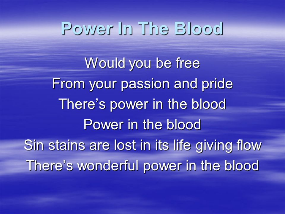 Power In The Blood Would you be free From your passion and pride