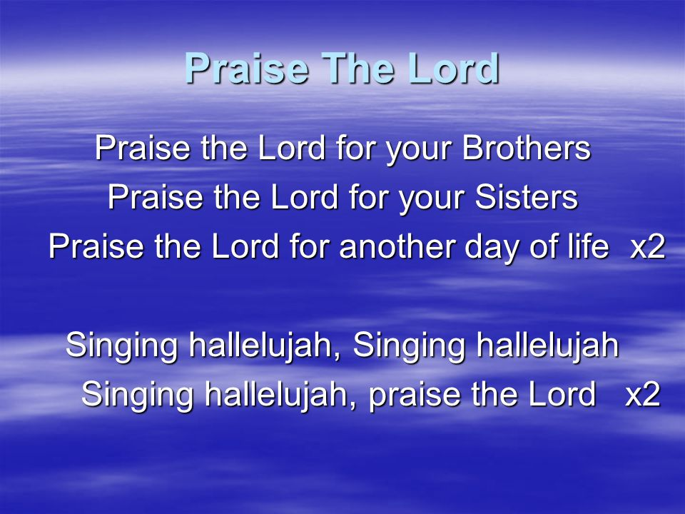 Praise The Lord Praise the Lord for your Brothers