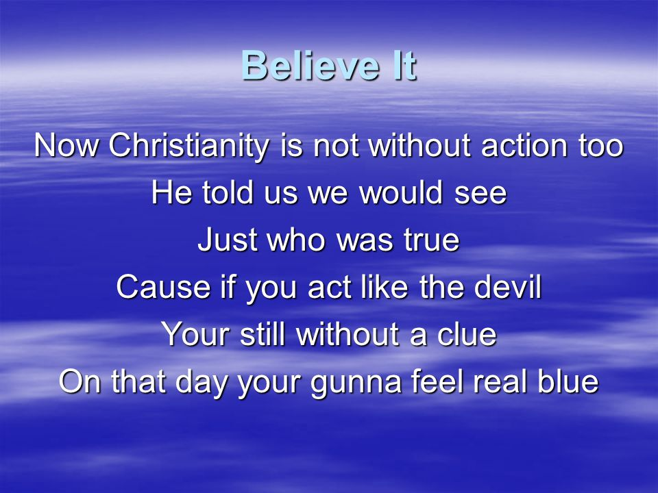 Believe It Now Christianity is not without action too