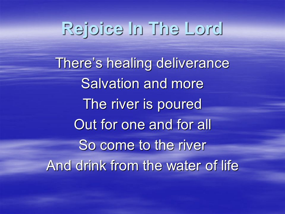 Rejoice In The Lord There's healing deliverance Salvation and more